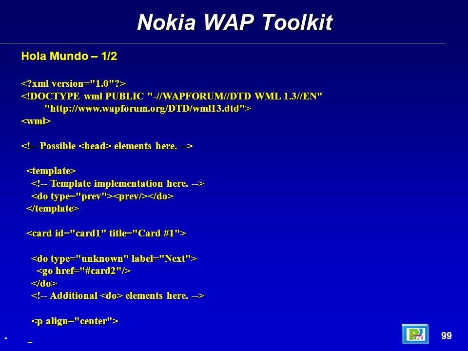Nokia WAP Toolkit Hola Mundo – 1/2 < xml version= 1.0 >