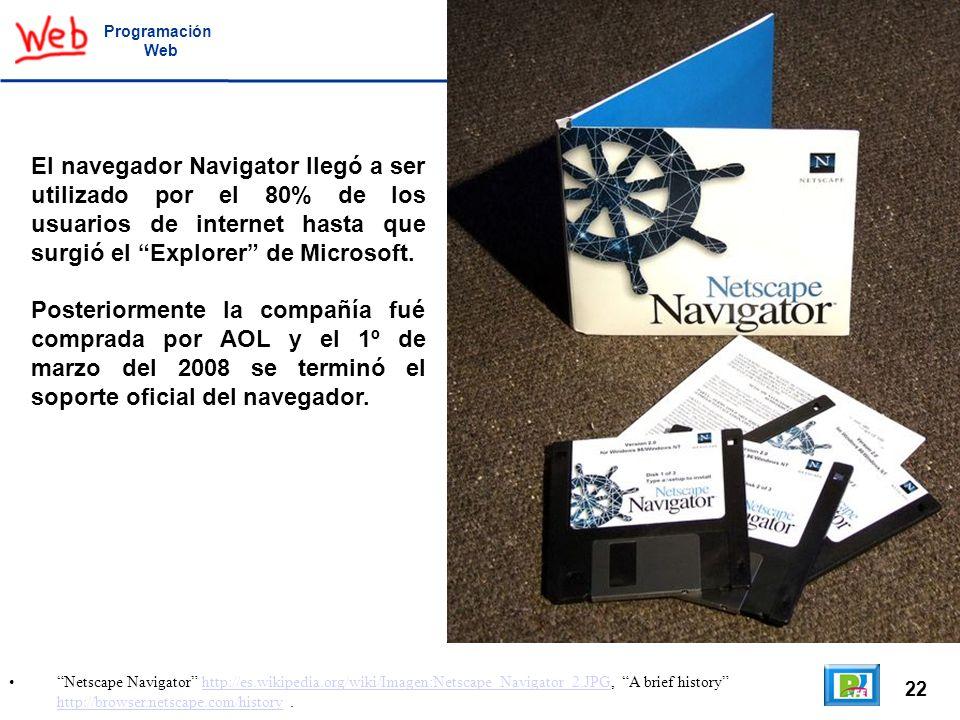 Programación Web. El navegador Navigator llegó a ser utilizado por el 80% de los usuarios de internet hasta que surgió el Explorer de Microsoft.