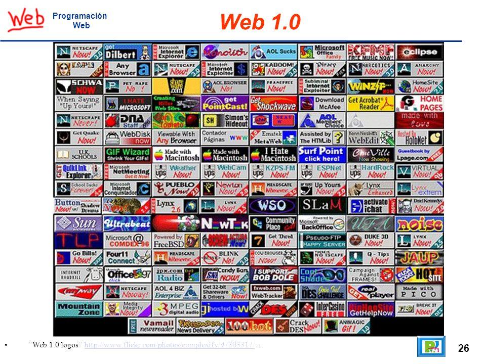 Programación Web Web 1.0 Web 1.0 logos http://www.flickr.com/photos/complexify/97303317/ . 26