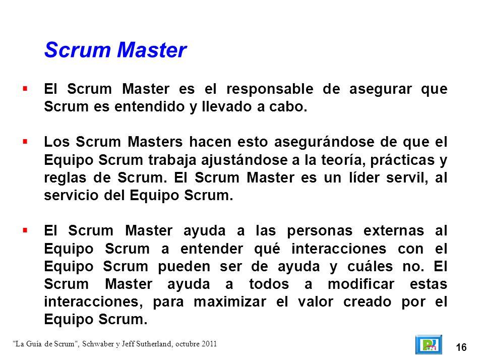Scrum Master El Scrum Master es el responsable de asegurar que Scrum es entendido y llevado a cabo.