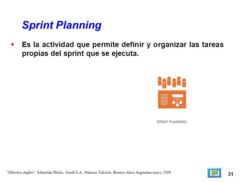 Sprint Planning Es la actividad que permite definir y organizar las tareas propias del sprint que se ejecuta.