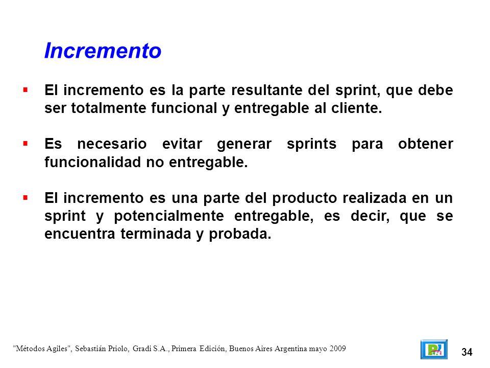 Incremento El incremento es la parte resultante del sprint, que debe ser totalmente funcional y entregable al cliente.