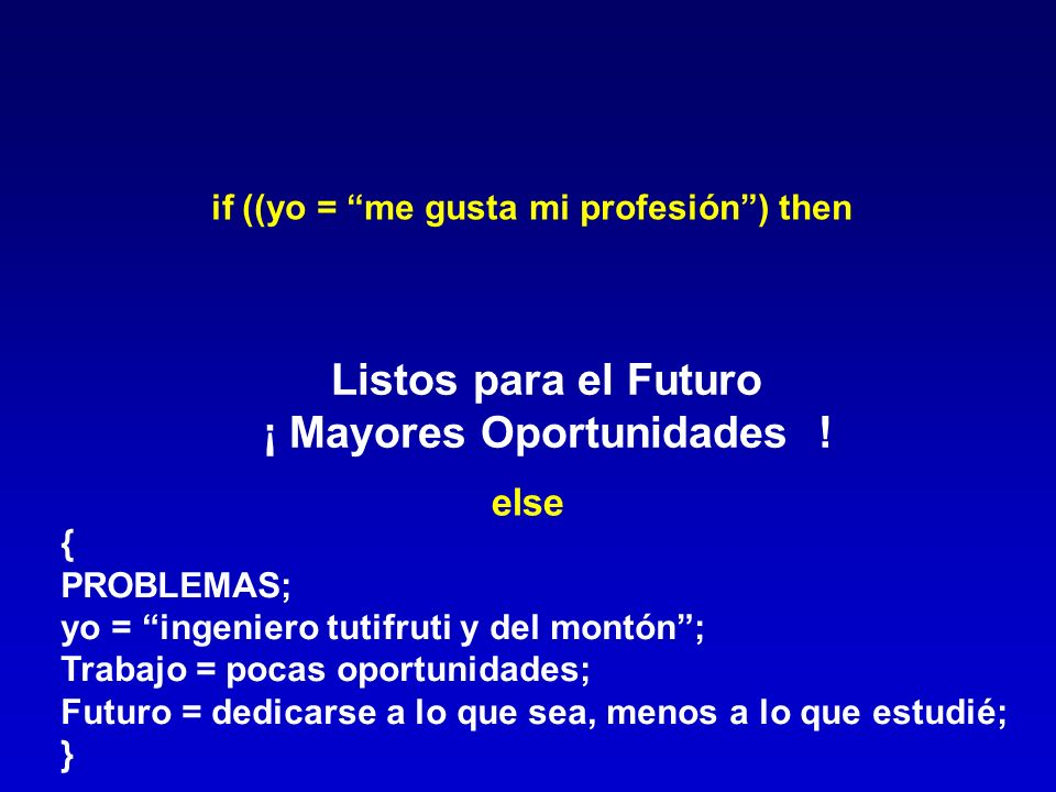 if ((yo = me gusta mi profesión ) then ¡ Mayores Oportunidades !