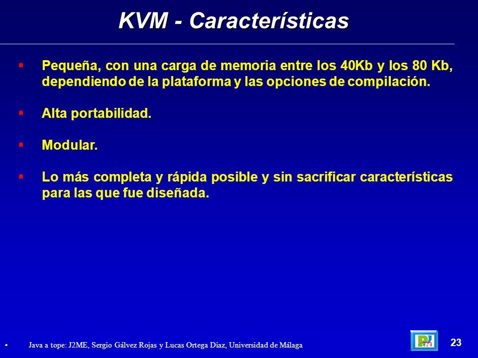 KVM - Características Pequeña, con una carga de memoria entre los 40Kb y los 80 Kb, dependiendo de la plataforma y las opciones de compilación.