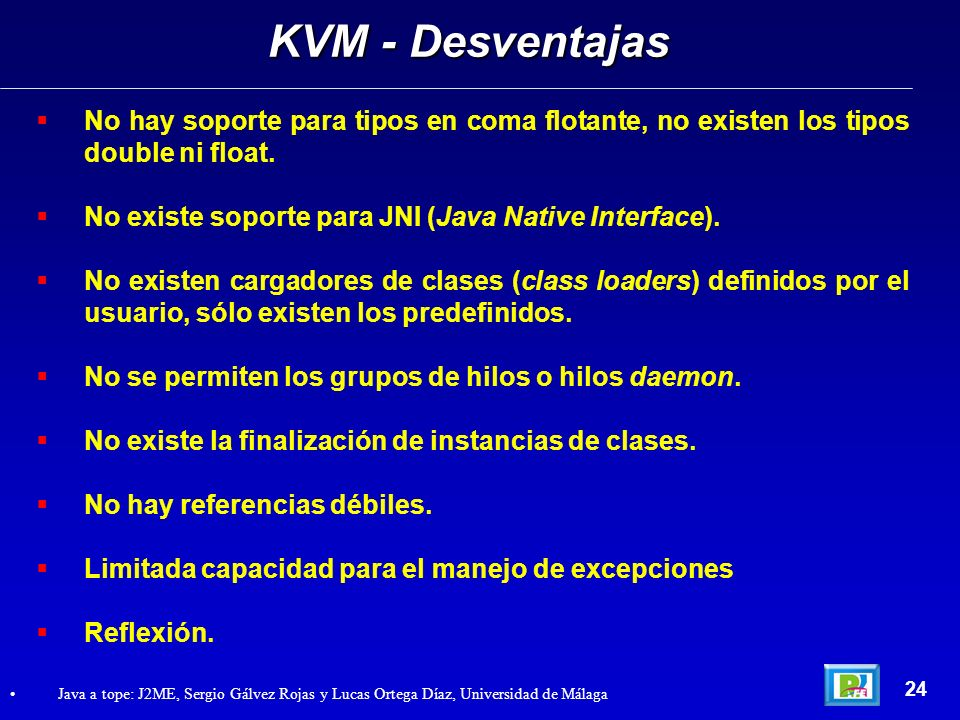 KVM - Desventajas No hay soporte para tipos en coma flotante, no existen los tipos double ni float.