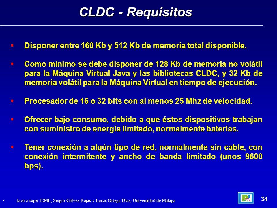 CLDC - Requisitos Disponer entre 160 Kb y 512 Kb de memoria total disponible.