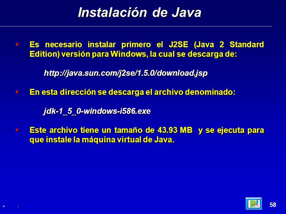 Instalación de Java Es necesario instalar primero el J2SE (Java 2 Standard Edition) versión para Windows, la cual se descarga de: