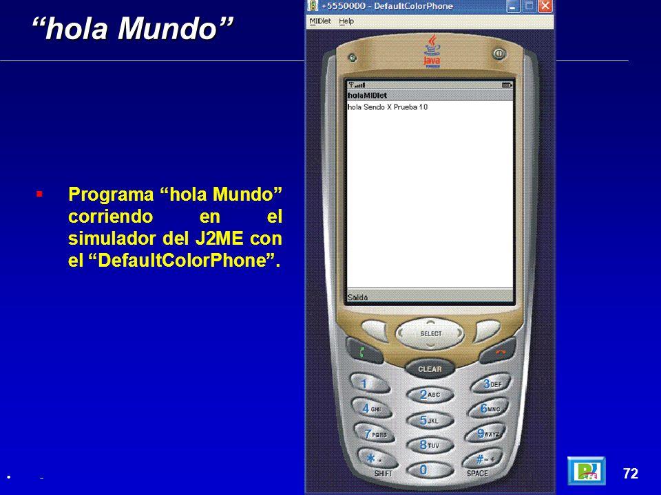 hola Mundo Programa hola Mundo corriendo en el simulador del J2ME con el DefaultColorPhone . 72.