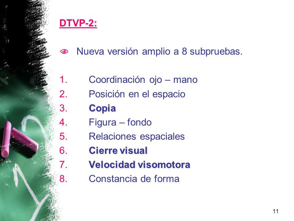 DTVP-2: Nueva versión amplio a 8 subpruebas. Coordinación ojo – mano. Posición en el espacio. Copia.