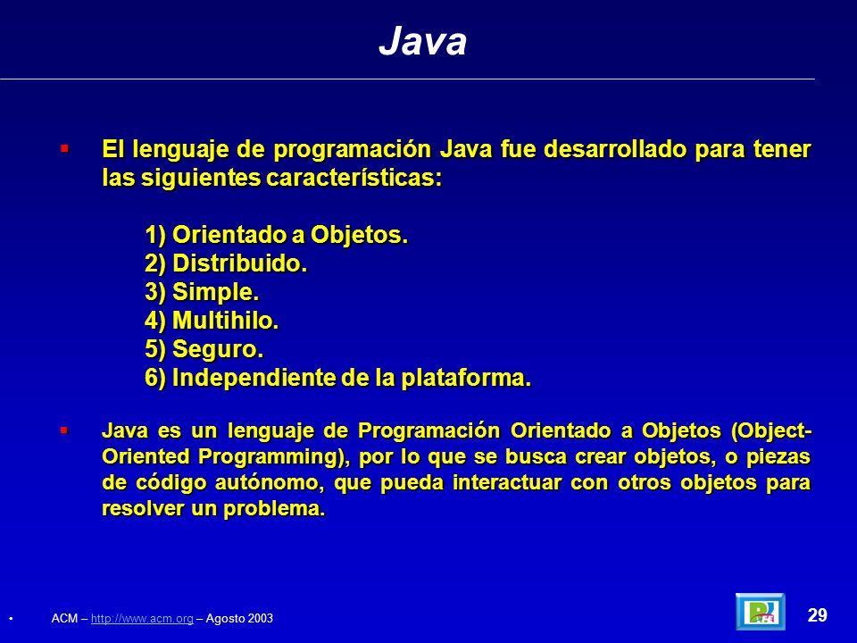Java El lenguaje de programación Java fue desarrollado para tener las siguientes características: 1) Orientado a Objetos.