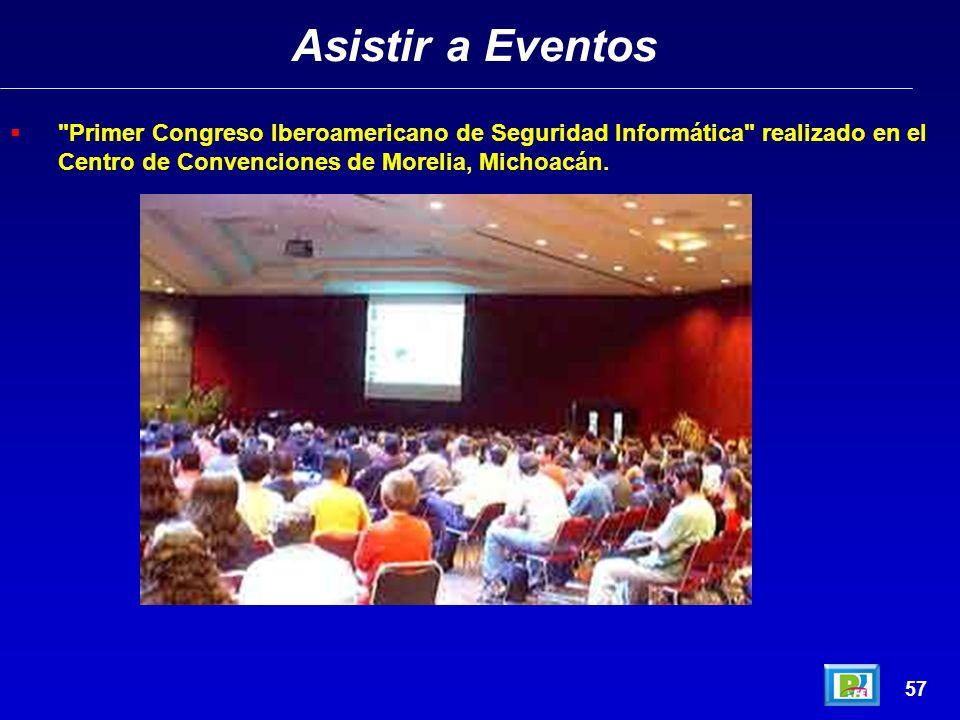 Asistir a Eventos Primer Congreso Iberoamericano de Seguridad Informática realizado en el Centro de Convenciones de Morelia, Michoacán.
