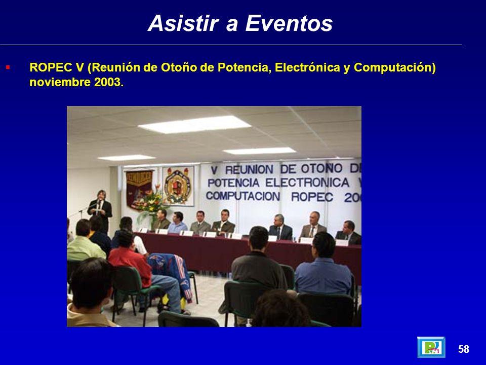 Asistir a EventosROPEC V (Reunión de Otoño de Potencia, Electrónica y Computación) noviembre 2003.