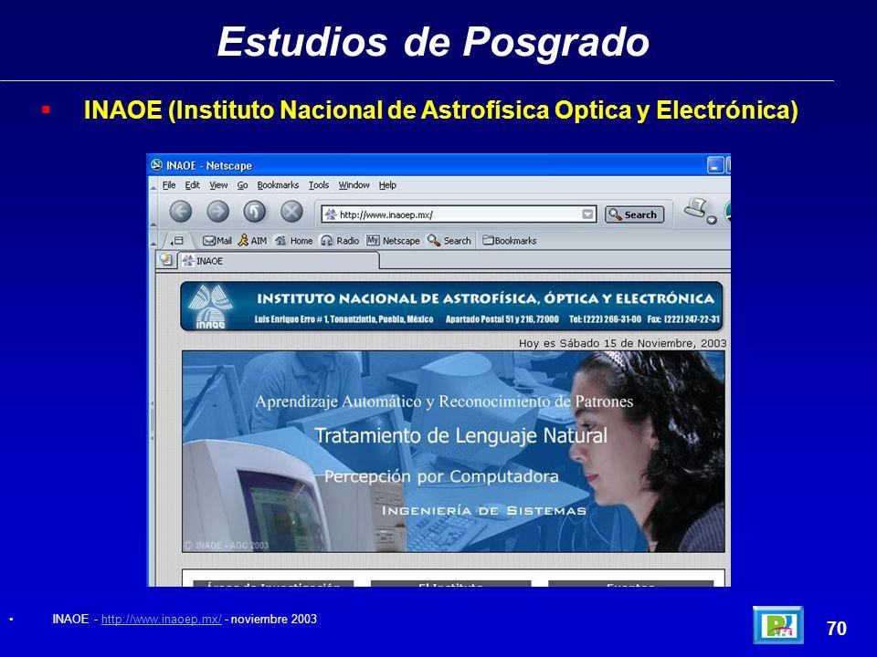 Estudios de Posgrado INAOE (Instituto Nacional de Astrofísica Optica y Electrónica) INAOE - http://www.inaoep.mx/ - noviembre 2003.