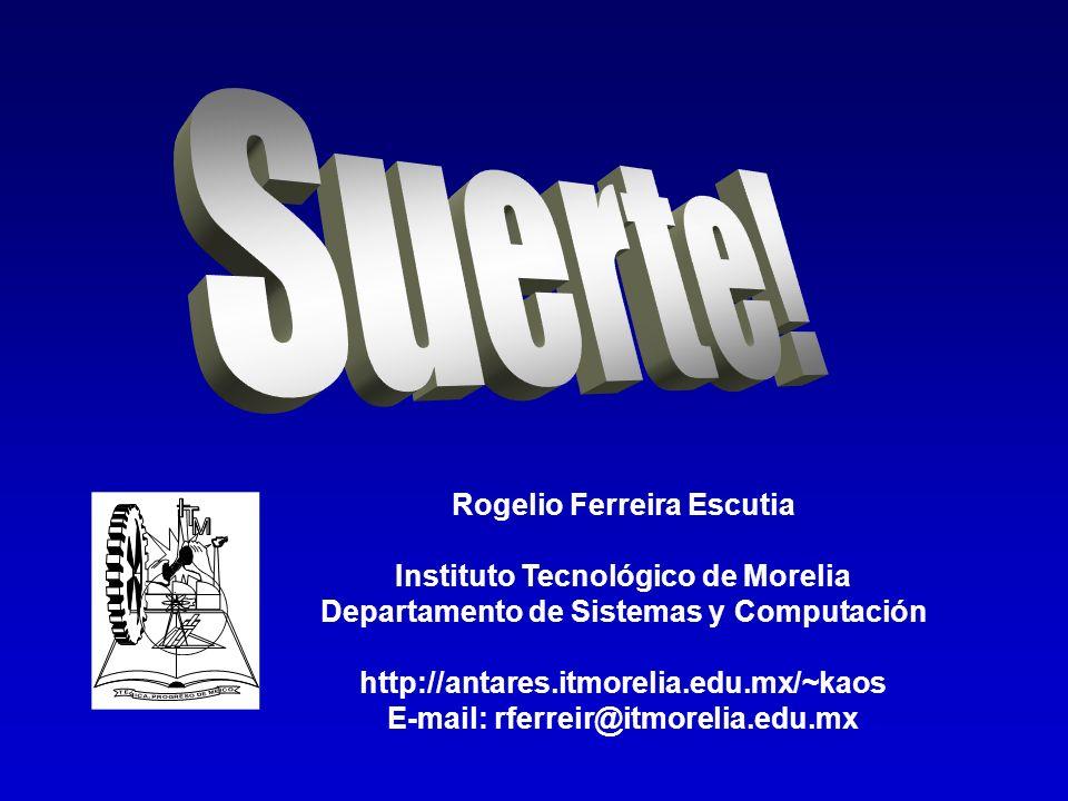Suerte! Rogelio Ferreira Escutia Instituto Tecnológico de Morelia