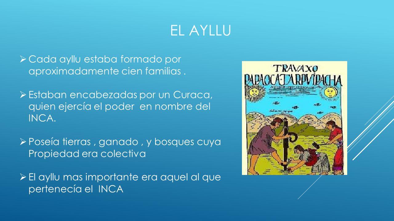 El ayllu Cada ayllu estaba formado por aproximadamente cien familias .