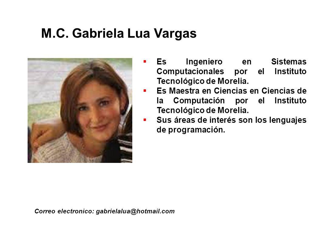 M.C. Gabriela Lua Vargas Es Ingeniero en Sistemas Computacionales por el Instituto Tecnológico de Morelia.