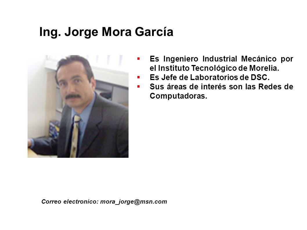 Ing. Jorge Mora García Es Ingeniero Industrial Mecánico por el Instituto Tecnológico de Morelia. Es Jefe de Laboratorios de DSC.
