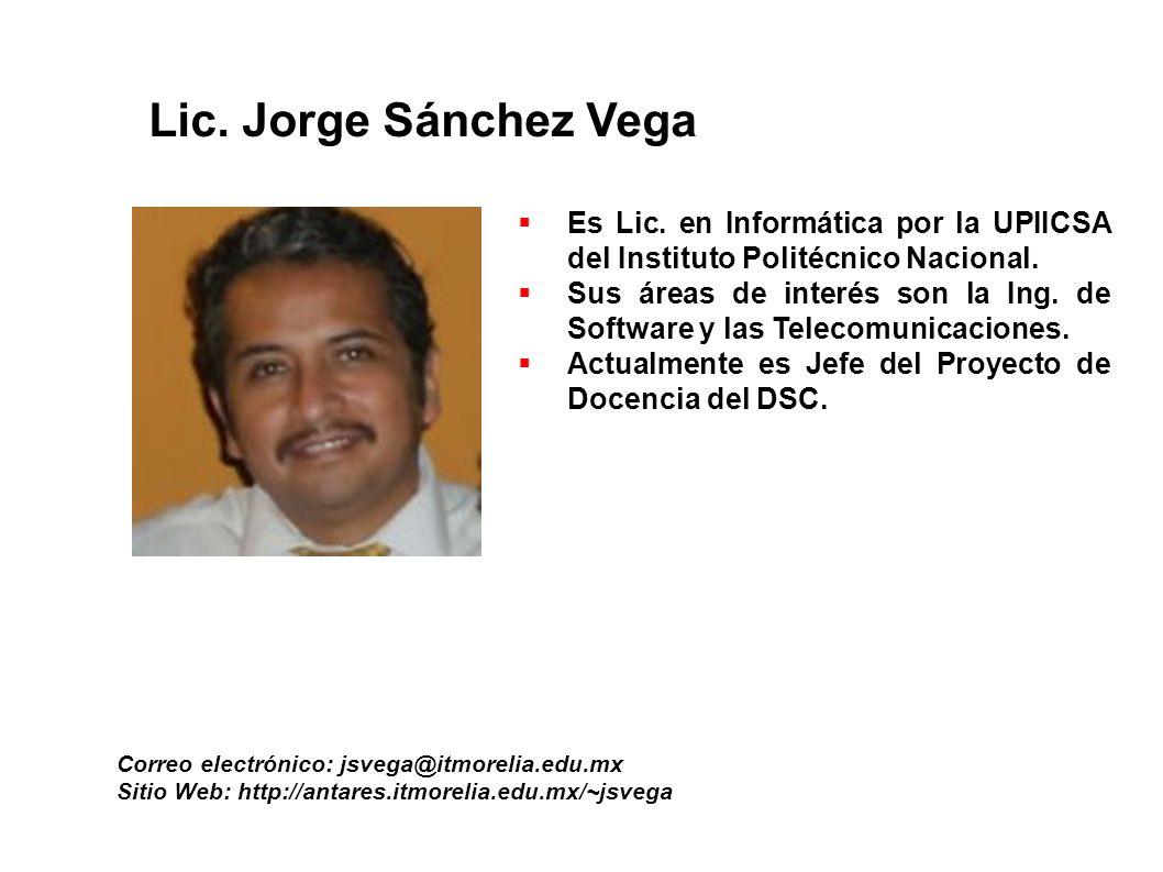 Lic. Jorge Sánchez Vega Es Lic. en Informática por la UPIICSA del Instituto Politécnico Nacional.
