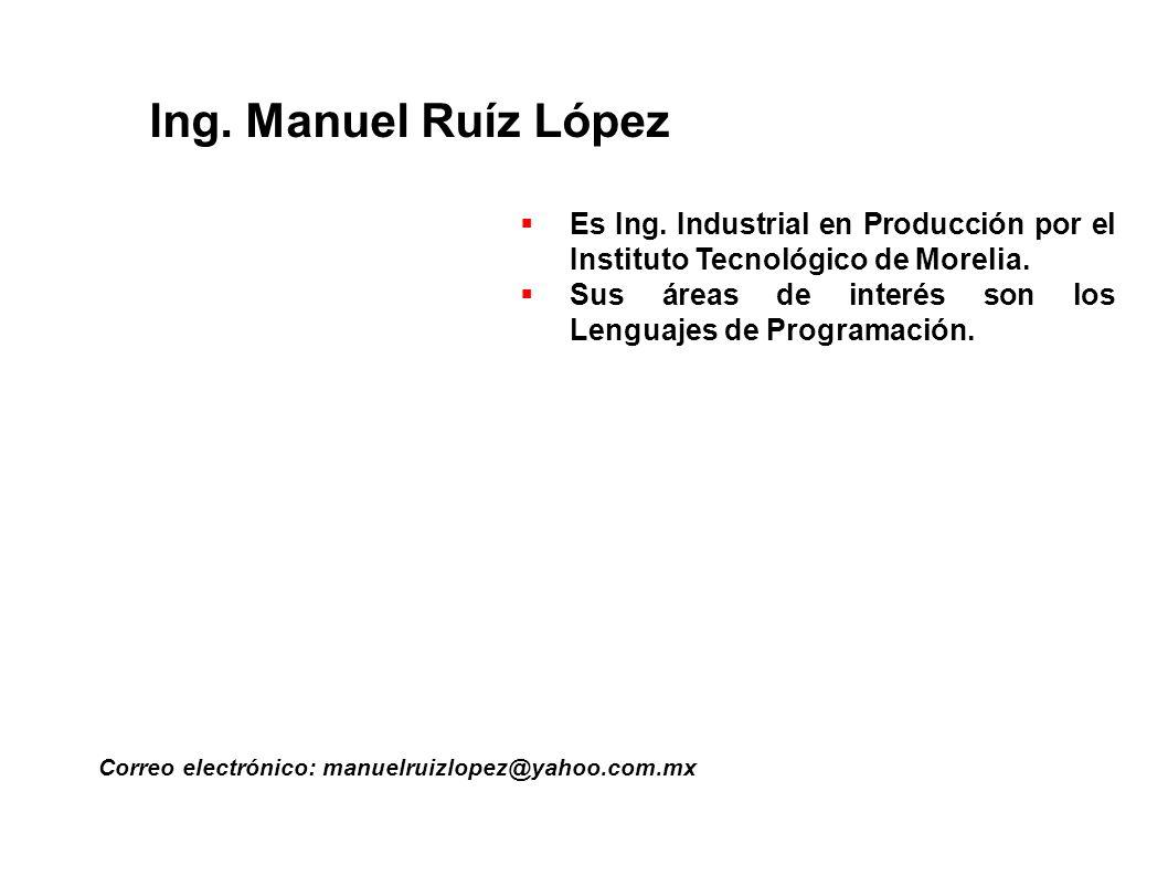 Ing. Manuel Ruíz López Es Ing. Industrial en Producción por el Instituto Tecnológico de Morelia.
