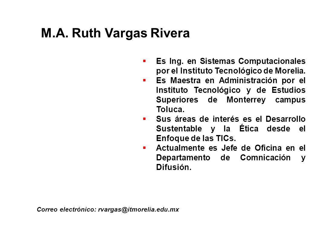 M.A. Ruth Vargas Rivera Es Ing. en Sistemas Computacionales por el Instituto Tecnológico de Morelia.