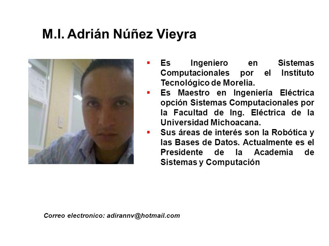 M.I. Adrián Núñez Vieyra Es Ingeniero en Sistemas Computacionales por el Instituto Tecnológico de Morelia.