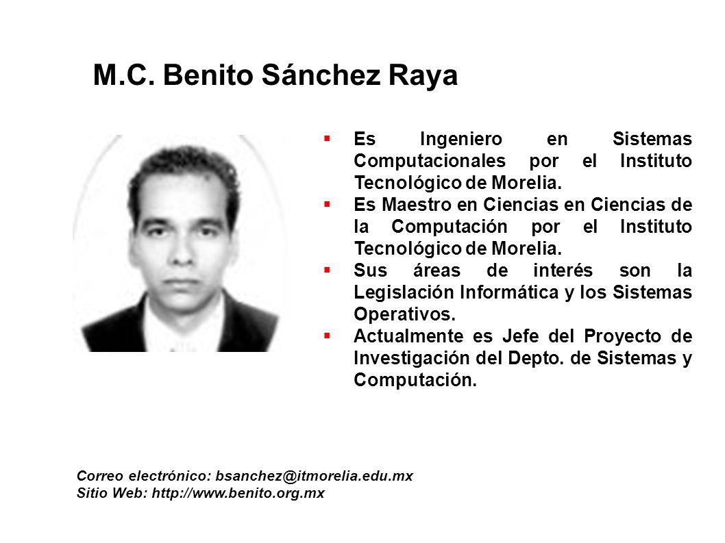 M.C. Benito Sánchez Raya Es Ingeniero en Sistemas Computacionales por el Instituto Tecnológico de Morelia.