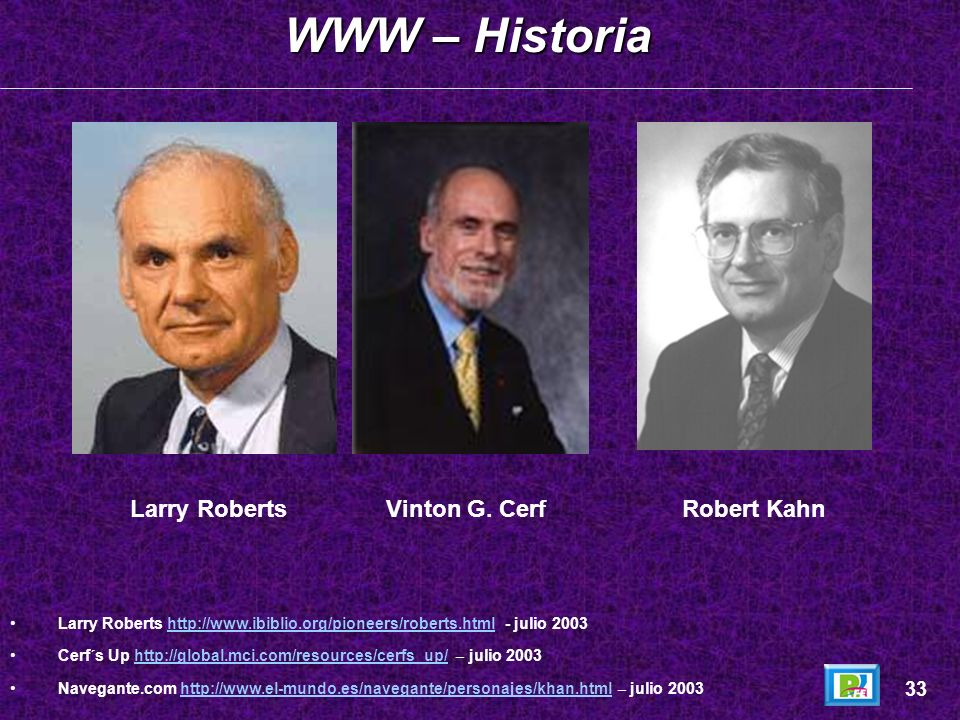 WWW – Historia Larry Roberts Vinton G. Cerf Robert Kahn 33