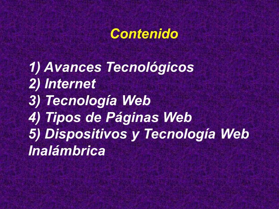 Contenido 1) Avances Tecnológicos. 2) Internet. 3) Tecnología Web.
