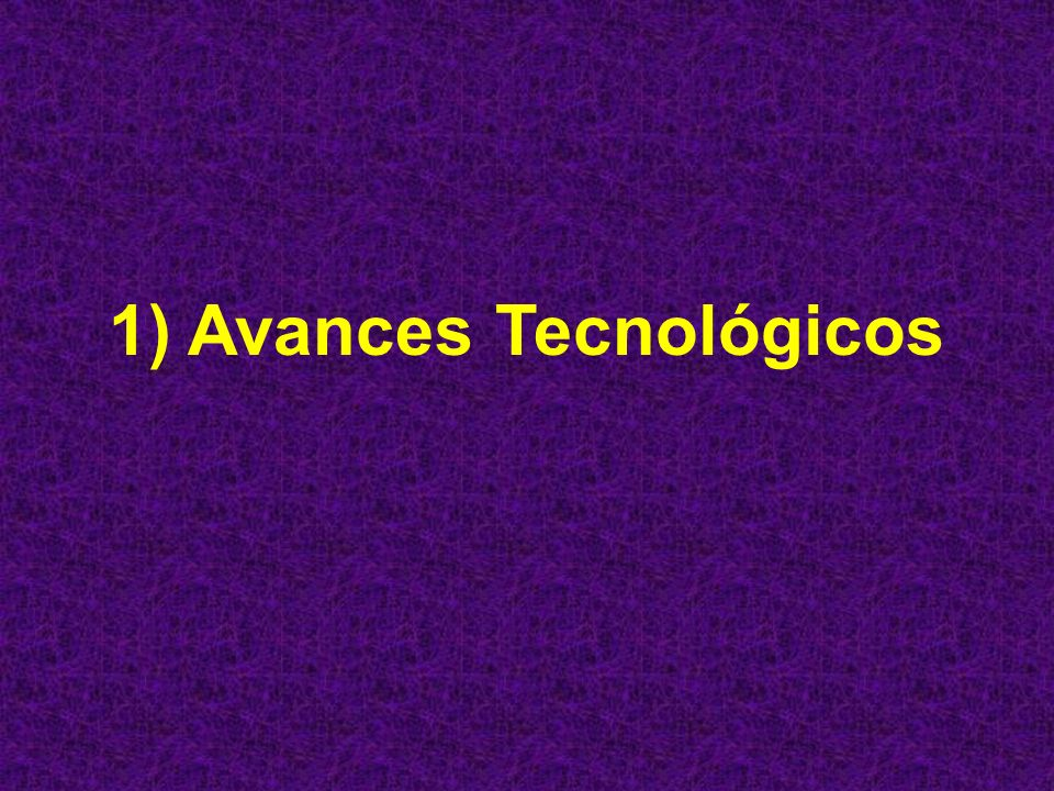 1) Avances Tecnológicos