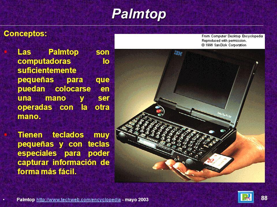 PalmtopConceptos: Las Palmtop son computadoras lo suficientemente pequeñas para que puedan colocarse en una mano y ser operadas con la otra mano.