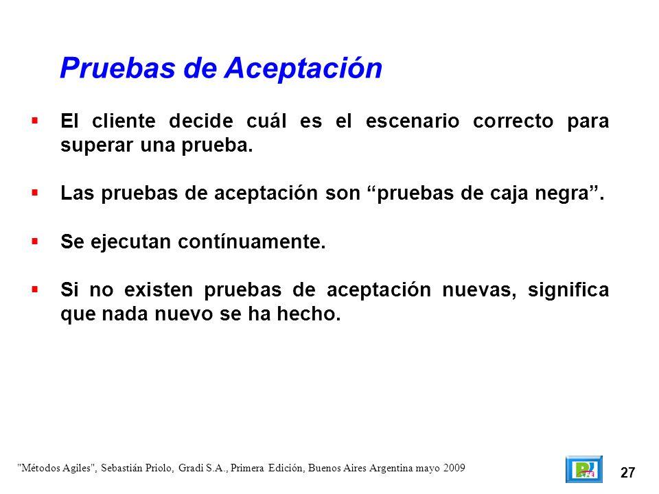 Pruebas de AceptaciónEl cliente decide cuál es el escenario correcto para superar una prueba. Las pruebas de aceptación son pruebas de caja negra .