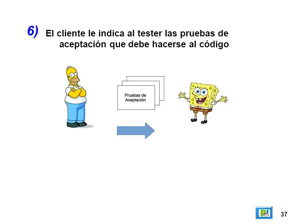 6) El cliente le indica al tester las pruebas de aceptación que debe hacerse al código 37