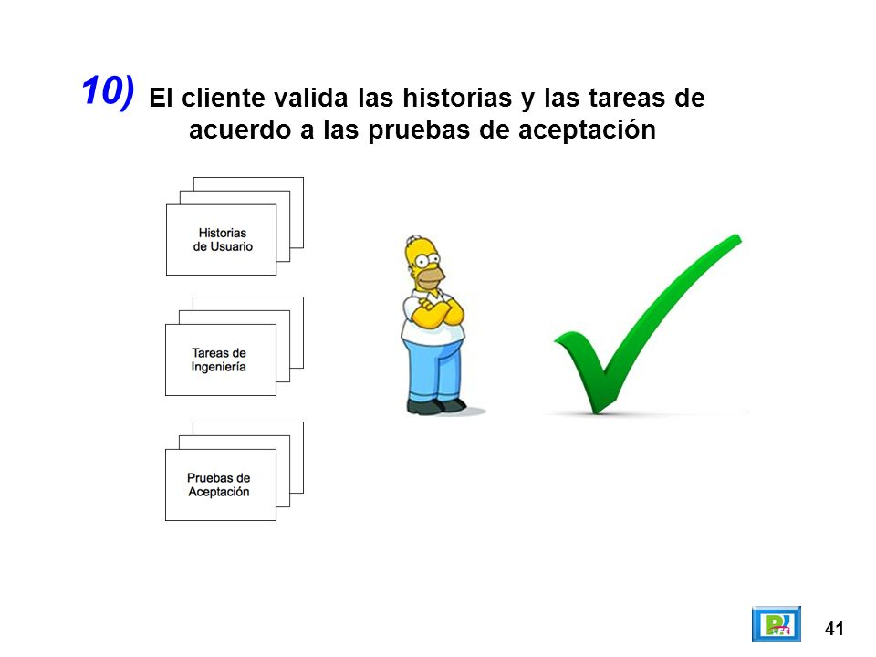 10) El cliente valida las historias y las tareas de acuerdo a las pruebas de aceptación 41