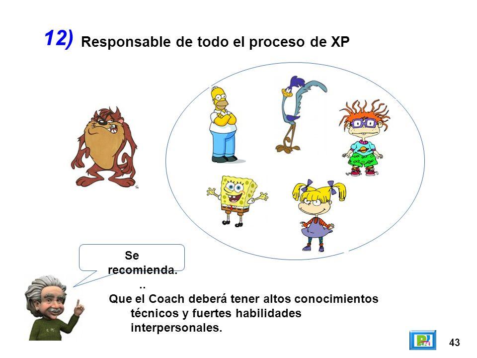 12) Responsable de todo el proceso de XP Se recomienda...