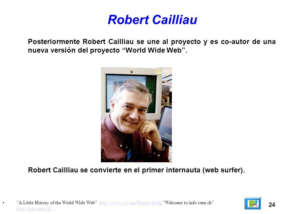 Robert Cailliau Posteriormente Robert Cailliau se une al proyecto y es co-autor de una nueva versión del proyecto World Wide Web .
