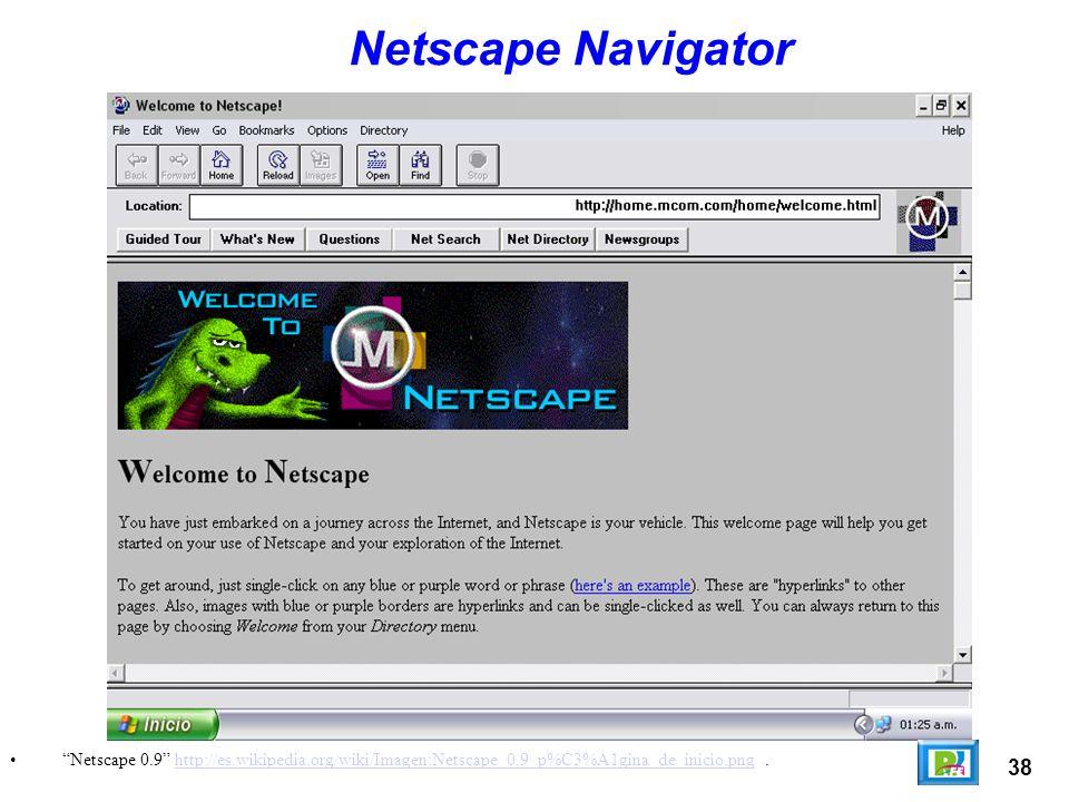 Netscape Navigator Netscape 0.9 http://es.wikipedia.org/wiki/Imagen:Netscape_0.9_p%C3%A1gina_de_inicio.png .