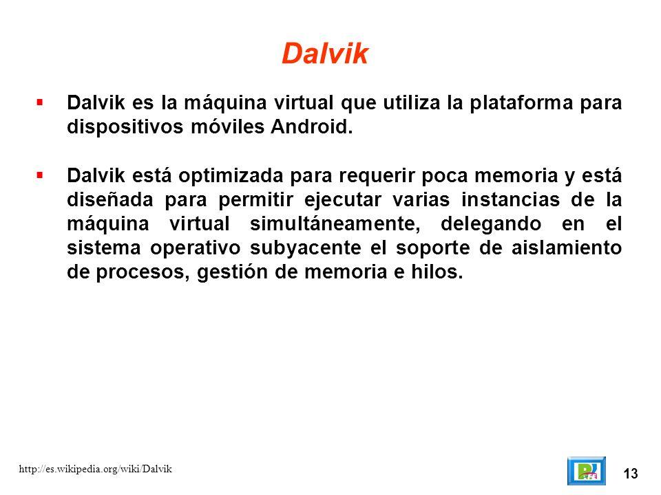 Dalvik Dalvik es la máquina virtual que utiliza la plataforma para dispositivos móviles Android.