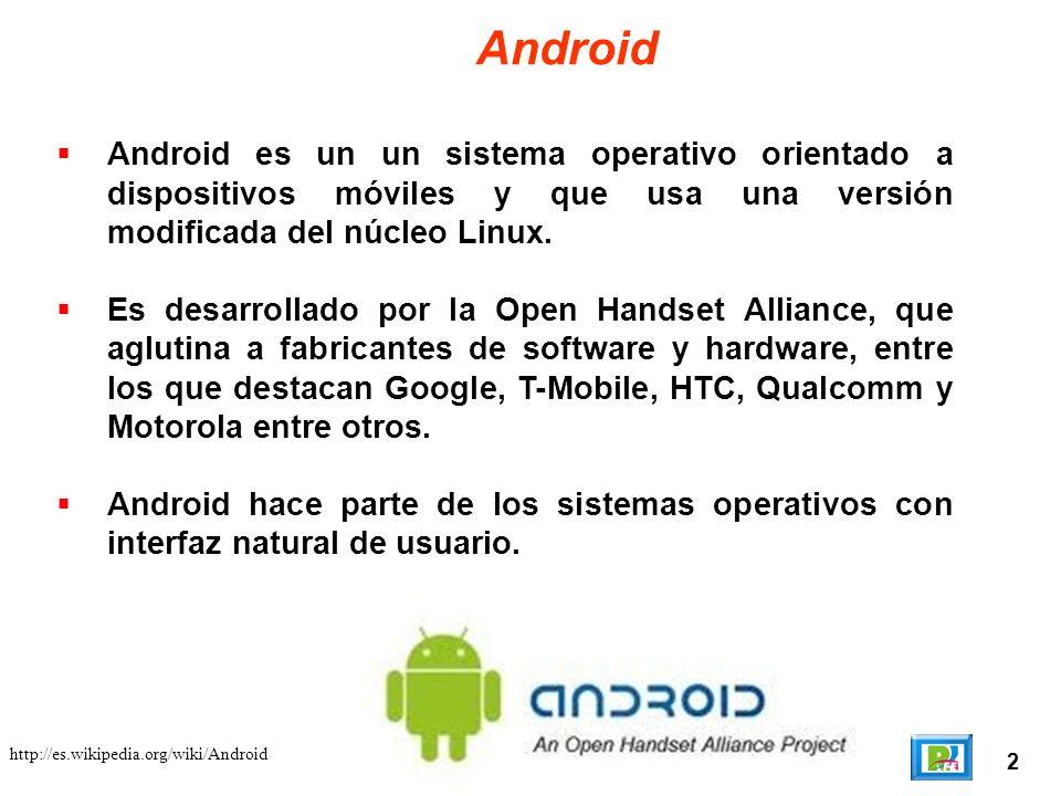 Android Android es un un sistema operativo orientado a dispositivos móviles y que usa una versión modificada del núcleo Linux.