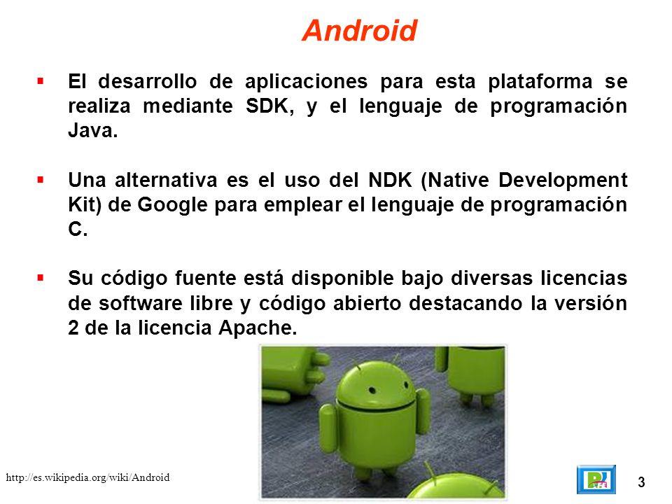 Android El desarrollo de aplicaciones para esta plataforma se realiza mediante SDK, y el lenguaje de programación Java.