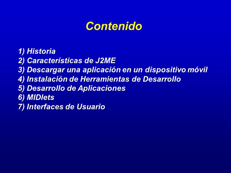Contenido 1) Historia 2) Características de J2ME