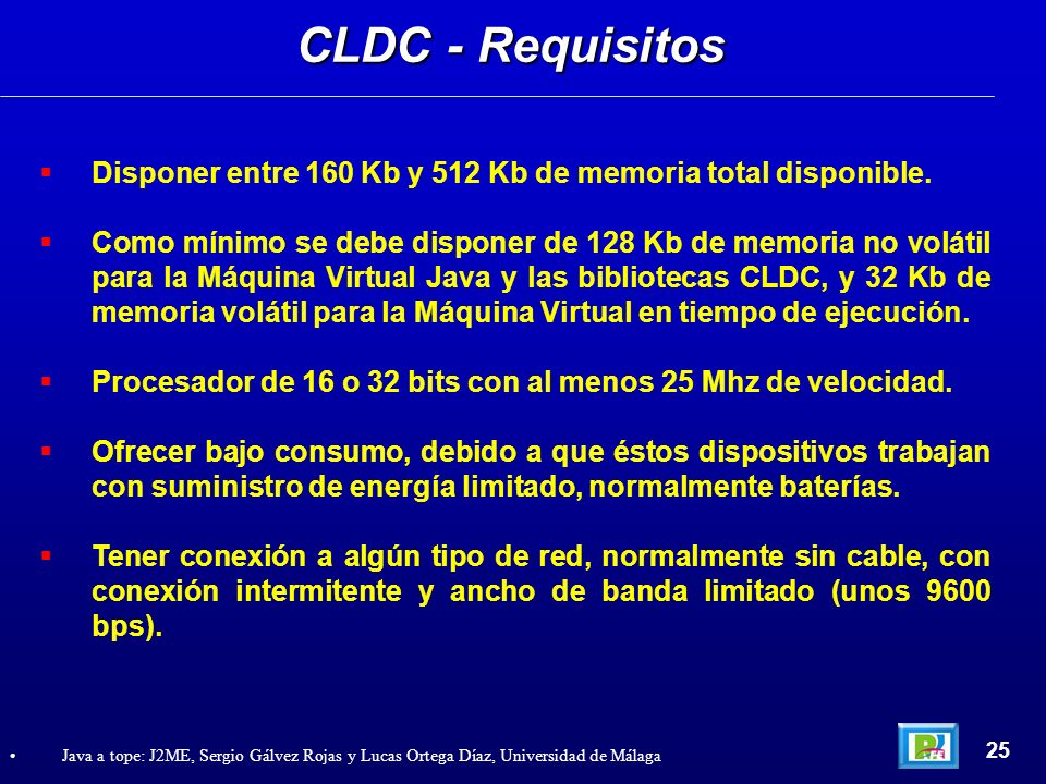 CLDC - Requisitos Disponer entre 160 Kb y 512 Kb de memoria total disponible.