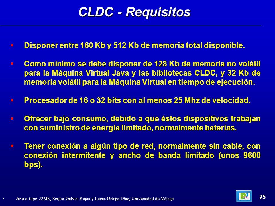 CLDC - RequisitosDisponer entre 160 Kb y 512 Kb de memoria total disponible.