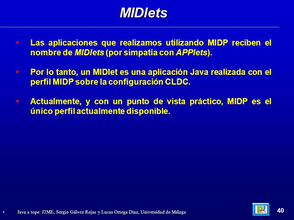 MIDletsLas aplicaciones que realizamos utilizando MIDP reciben el nombre de MIDlets (por simpatía con APPlets).
