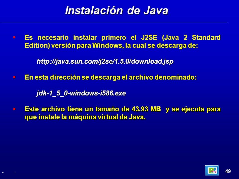 Instalación de JavaEs necesario instalar primero el J2SE (Java 2 Standard Edition) versión para Windows, la cual se descarga de: