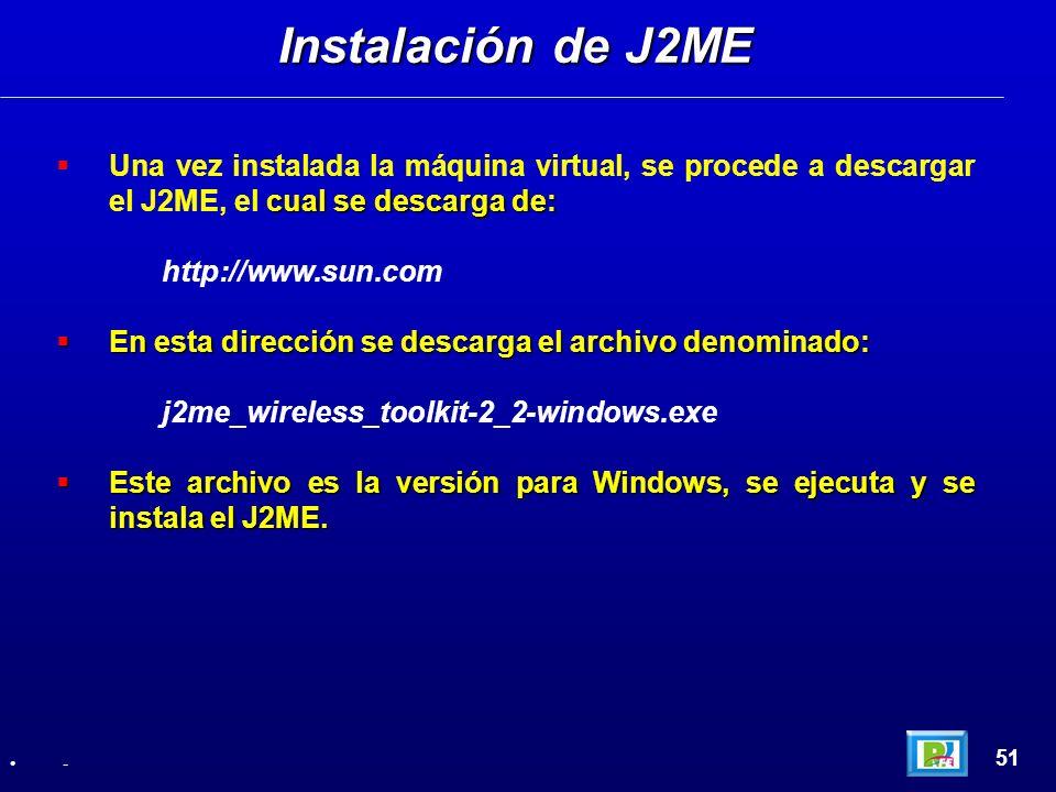 Instalación de J2ME Una vez instalada la máquina virtual, se procede a descargar el J2ME, el cual se descarga de: