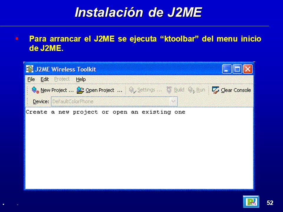 Instalación de J2ME Para arrancar el J2ME se ejecuta ktoolbar del menu inicio de J2ME. 52 -