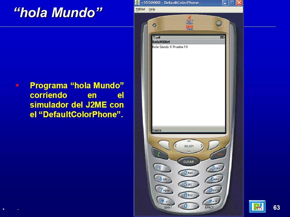 hola Mundo Programa hola Mundo corriendo en el simulador del J2ME con el DefaultColorPhone . 63.