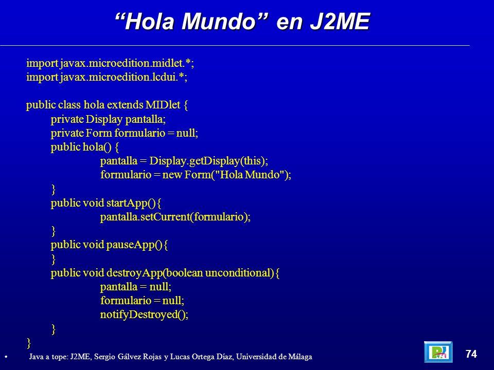 Hola Mundo en J2ME import javax.microedition.midlet.*;