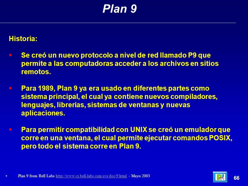 Plan 9Historia: Se creó un nuevo protocolo a nivel de red llamado P9 que permite a las computadoras acceder a los archivos en sitios remotos.