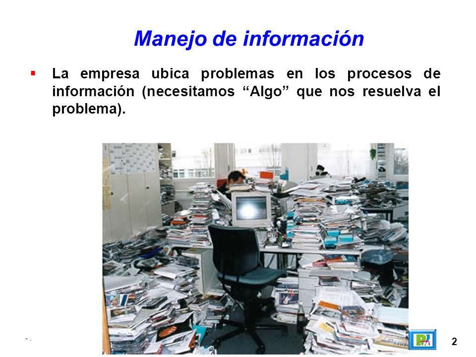 Manejo de informaciónLa empresa ubica problemas en los procesos de información (necesitamos Algo que nos resuelva el problema).